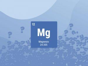 Preguntas frecuentes sobre el magnesio